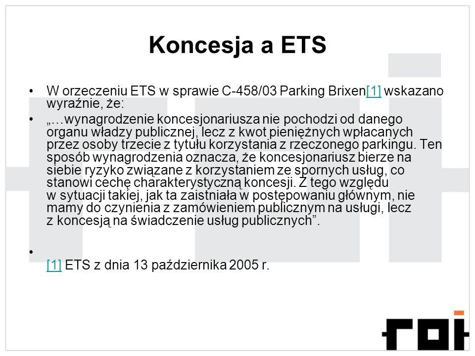 Koncesja a ETS W orzeczeniu ETS w sprawie C-458/03 Parking Brixen[1] wskazano wyraźnie, że:
